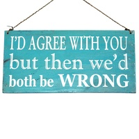 "40cm x 20cm ""I'd Agree, We'd Both Be Wrong"" Funny, Sassy Blue Wooden Sign"