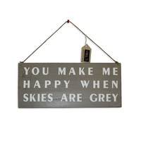"40cm Grey ""You make me happy when skies are grey"" Hanging Sign Plaque"